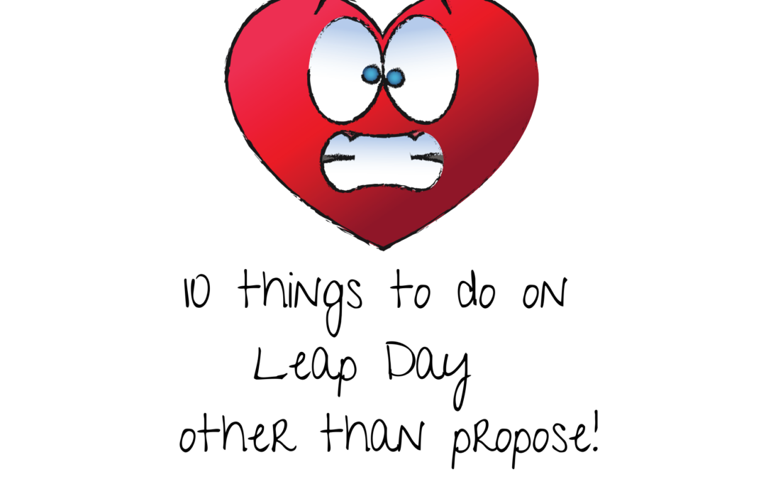 Leap Day 2020 – 10 Things to Do other than Propose!
